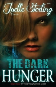 The Dark Hunger - Book Two of the Eternal Dead Series ebook by Joelle Sterling