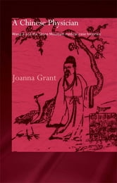 A Chinese Physician - Wang Ji and the Stone Mountain Medical Case Histories ebook by Joanna Grant