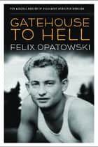 Gatehouse to Hell ebook by Felix Opatowski