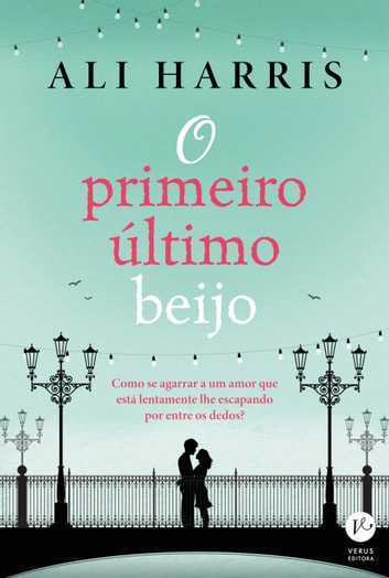 O primeiro último beijo ebook by Ali Harris