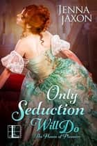 Only Seduction Will Do ebook by