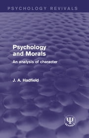 Psychology and Morals - An Analysis of Character ebook by J. A. Hadfield
