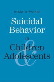 Suicidal Behavior in Children and Adolescents ebook by Barry M. Wagner