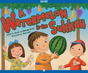A Watermelon in the Sukkah - Read-Aloud Edition ebook by Shannan Rouss,Ann Iosa,Sylvia A Rouss