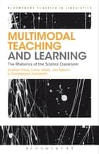 Multimodal Teaching and Learning - The Rhetorics of the Science Classroom ebook by Gunther Kress, Carey Jewitt, Jon Ogborn,...