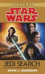 Jedi Search: Star Wars Legends (The Jedi Academy) - Volume 1 of the Jedi Academy Trilogy ebook by Kevin Anderson