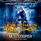 Tanis Richards - Kill Shot audiobook by M. D. Cooper