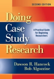 Doing Case Study Research - A Practical Guide for Beginning Researchers, SECOND EDITION ebook by Dawson R. Hancock,Bob Algozzine