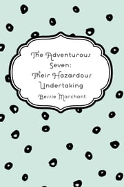 The Adventurous Seven: Their Hazardous Undertaking ebook by Bessie Marchant