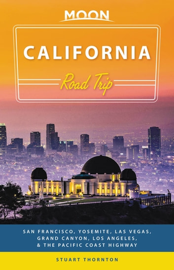 Moon California Road Trip - San Francisco, Yosemite, Las Vegas, Grand Canyon, Los Angeles & the Pacific Coast 電子書 by Stuart Thornton