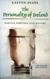 The Personality of Ireland - Habitat, Heritage and History ebook by E. Estyn Evans