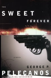 The Sweet Forever - A Novel ebook by George P. Pelecanos
