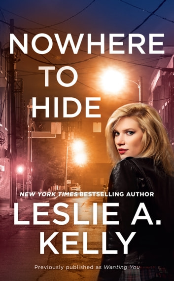 Nowhere to Hide (previously published as Wanting You) ebook by Leslie A. Kelly