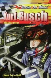 Kurt Busch: NASCAR Driver ebook by Porterfield, Jason