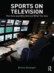 Sports on Television - The How and Why Behind What You See ebook by Dennis Deninger