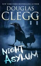 Night Asylum ebook by Douglas Clegg