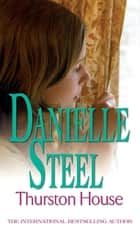 Thurston House - An epic, unputdownable read from the worldwide bestseller ebook by Danielle Steel