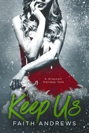 Keep Us - A Grayson Holiday Novella ebook by Faith Andrews