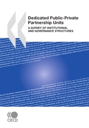 Dedicated Public-Private Partnership Units - A Survey of Institutional and Governance Structures ebook by Collective