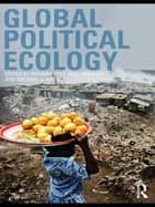 Global Political Ecology ebook by Richard Peet, Paul Robbins, Michael Watts