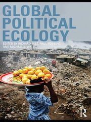 Global Political Ecology ebook by Richard Peet,Paul Robbins,Michael Watts