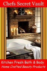 Kitchen Fresh Bath & Body: Home Crafted Beauty Products ebook by Chefs Secret Vault