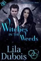 Witches In the Weeds - Paranormal Earth Based Witches Ménage Erotic Romance ebook by Lila Dubois