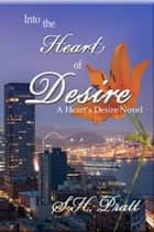 Into the Heart of Desire - A Heart's Desire Novel ebook by S. H. Pratt