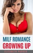 MILF Romance: Growing up ebook by Elizabeth Parker