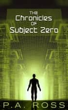 The Chronicles of Subject Zero ebook by P.A. Ross