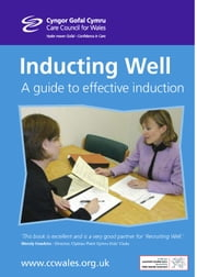 Inducting Well: A guide to effective induction ebook by Care Council  for Wales, Cyngor Gofal Cymru