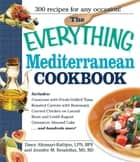 The Everything Mediterranean Cookbook - An Enticing Collection of 300 Healthy, Delicious Recipes from the Land of Sun and Sea ebook by Dawn Altomari-Rathjen, Jennifer M. Bendelius
