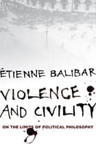 Care of the world ebook by elena pulcini 9789400744820 rakuten kobo violence and civility on the limits of political philosophy ebook by tienne balibar gm fandeluxe Choice Image