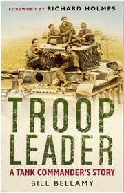 Troop Leader - A Tank Commander's Story ebook by Bill Bellamy