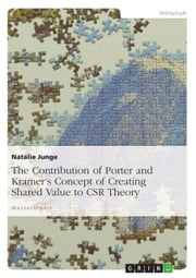 The Contribution of Porter and Kramer's Concept of Creating Shared Value to CSR Theory - MBA dissertation ebook by Natalie Junge