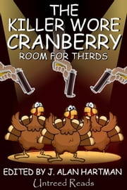 The Killer Wore Cranberry: Room for Thirds ebook by J. Alan Hartman,Barbara Metzger,Mary Mackey