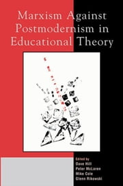 Marxism Against Postmodernism in Educational Theory ebook by Dave Hill,Peter McLaren,Mike Cole,Glenn Rikowski