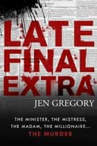 Late Final Extra ebook by Jen Gregory