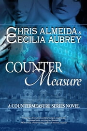 Countermeasure - A Sexy Romantic Suspense Novel - Book One in the Countermeasure Series ebook by Chris  Almeida,Cecilia Aubrey