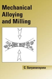 Mechanical Alloying And Milling ebook by Suryanarayana, Cury
