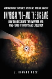 Universal You–and The Big Bang ebook by J. Howard Rock