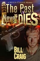 The Past Never Dies ebook by Bill Craig