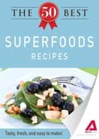 The 50 Best Superfoods Recipes: Tasty, fresh, and easy to make! ebook by Adams Media