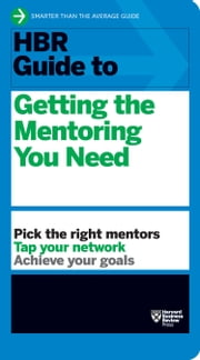HBR Guide to Getting the Mentoring You Need (HBR Guide Series) ebook by Harvard Business Review