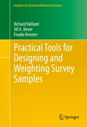 Practical Tools for Designing and Weighting Survey Samples ebook by Richard Valliant, Jill A. Dever, Frauke Kreuter