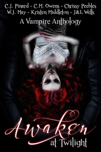 Awaken at Twilight (A Vampire Anthology) ebook by Kristen Middleton,J & L Wells,C.J. Pinard,Chrissy Peebles,C.M. Owens,W.J. May