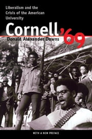 Cornell '69 - Liberalism and the Crisis of the American University ebook by Donald Alexander Downs