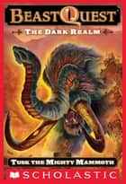 Beast Quest #17: The Dark Realm: Tusk the Mighty Mammoth ebook by Adam Blade,Ezra Tucker