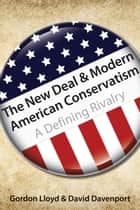 New Deal & Modern American Conservatism - A Defining Rivalry ebook by Gordon Lloyd, David Davenport
