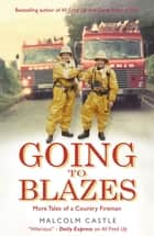 Going to Blazes - Further Tales of a Country Fireman ebook by Malcolm Castle
